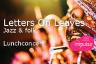 Lunchconcert: Jazz & Folk by Letters on Leaves