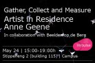Gather, Collect and Measure - Anne Geene, Artist in Residence