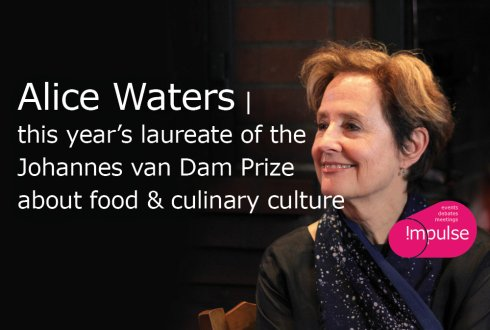 Alice Waters | this year's laureate of the Johannes van Dam Prize about food & culinary culture