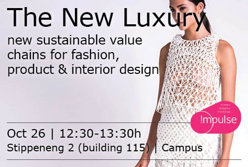 The New Luxury: creating new sustainable value chains for fashion, product & interior design